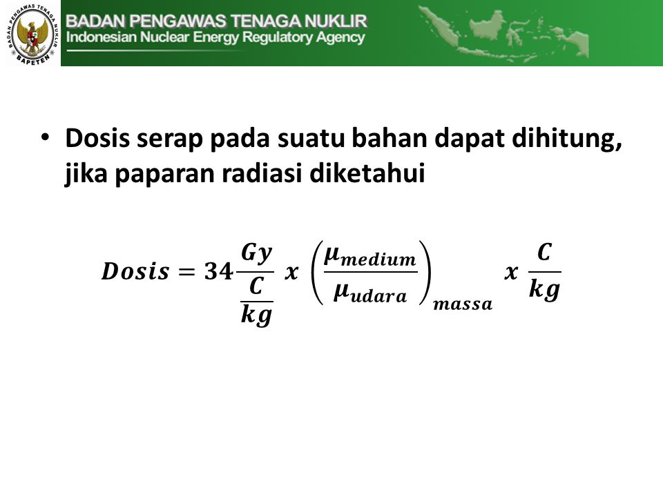 • Dosis serap pada suatu bahan dapat dihitung, jika paparan radiasi diketahui