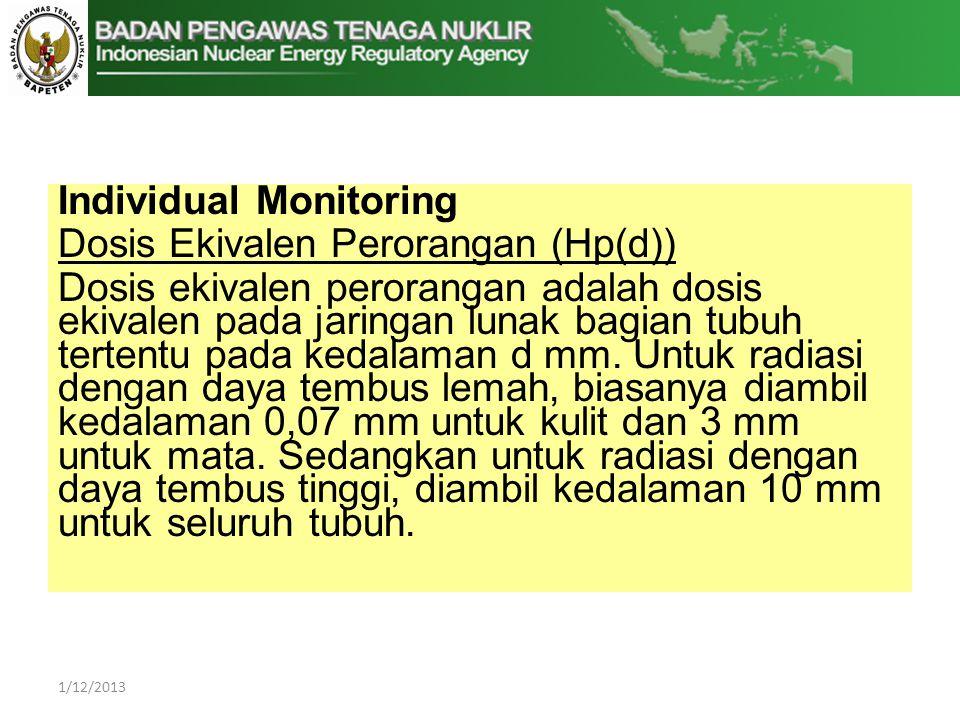 Individual Monitoring Dosis Ekivalen Perorangan (Hp(d)) Dosis ekivalen perorangan adalah dosis ekivalen pada jaringan lunak bagian tubuh tertentu pada kedalaman d mm.