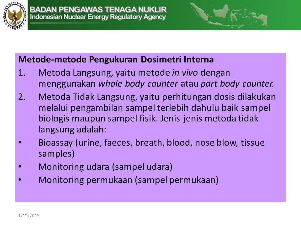 Metode-metode Pengukuran Dosimetri Interna 1.Metoda Langsung, yaitu metode in vivo dengan menggunakan whole body counter atau part body counter.