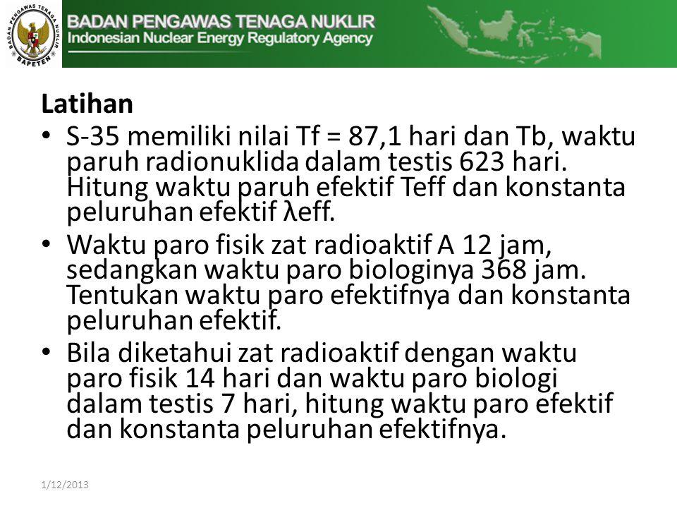 Latihan • S-35 memiliki nilai Tf = 87,1 hari dan Tb, waktu paruh radionuklida dalam testis 623 hari.