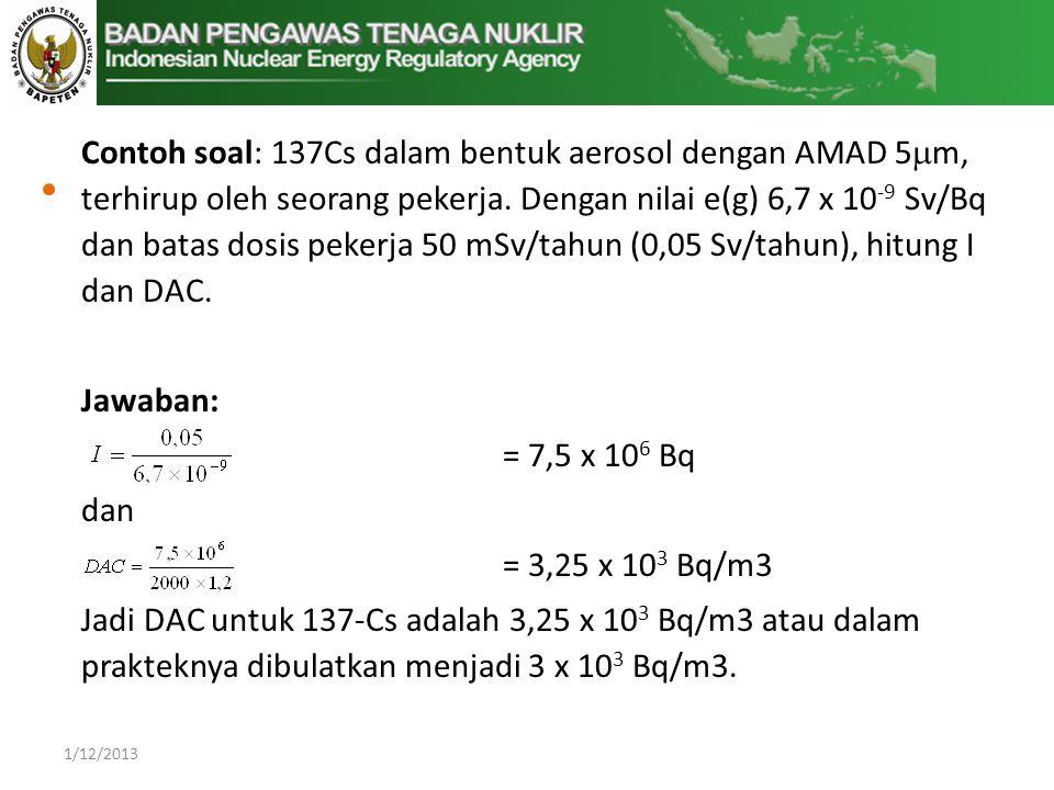 Contoh soal: 137Cs dalam bentuk aerosol dengan AMAD 5  m, terhirup oleh seorang pekerja.