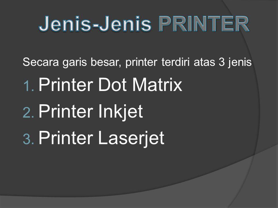 Secara garis besar, printer terdiri atas 3 jenis 1.