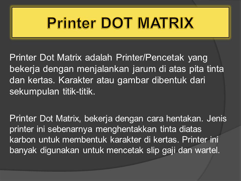 Secara garis besar, printer terdiri atas 3 jenis 1. Printer Dot Matrix 2. Printer Inkjet 3. Printer Laserjet