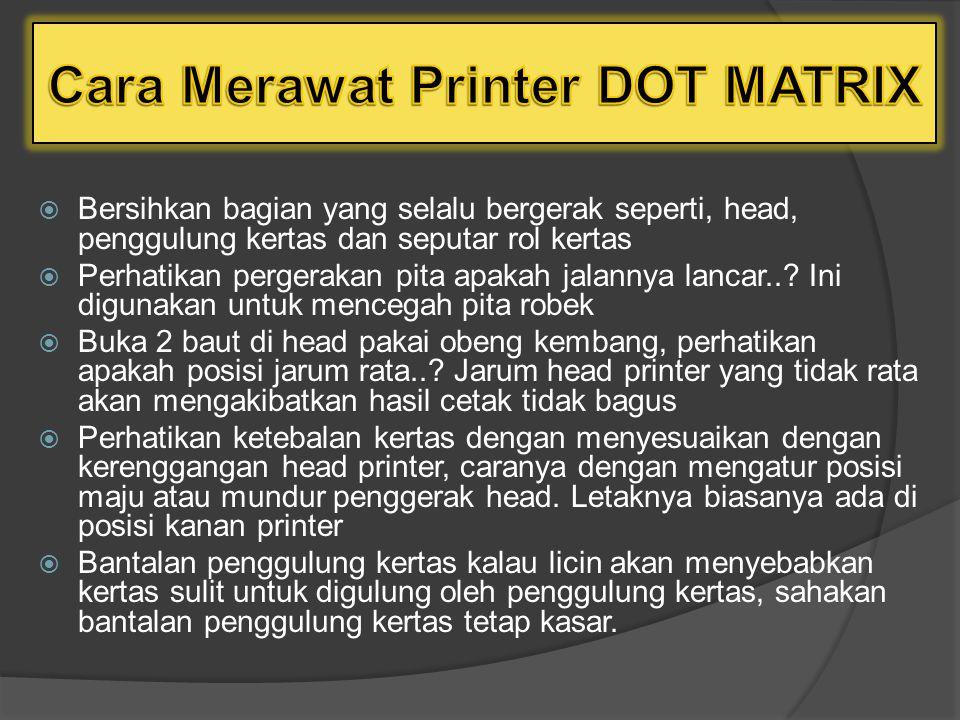  Pada saat head-printer bergerak dari kiri kekanan sambil menyentuh kertas, maka huruf yang sudah terpola dalam suatu susunan jarum akan segera muncu