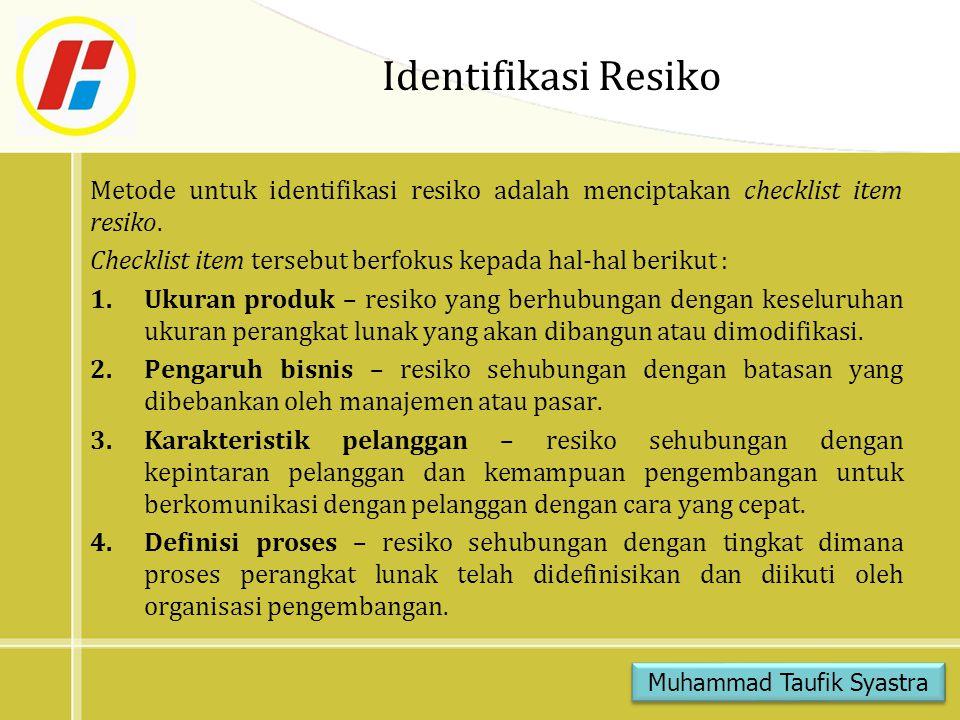 Identifikasi Resiko Metode untuk identifikasi resiko adalah menciptakan checklist item resiko.