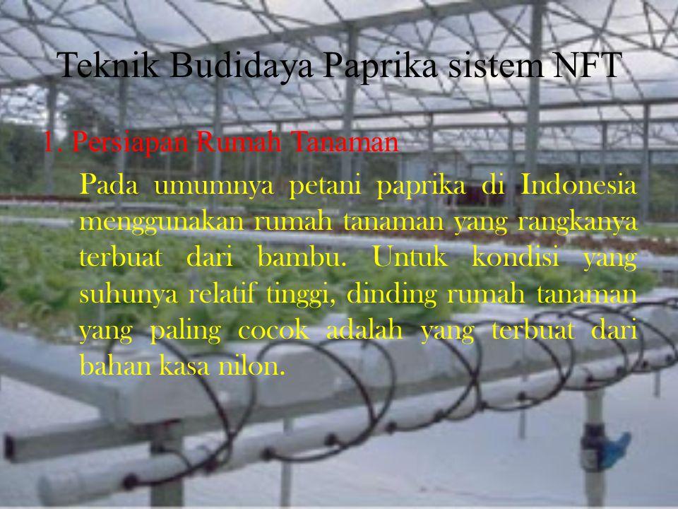 Teknik Budidaya Paprika sistem NFT 1. Persiapan Rumah Tanaman Pada umumnya petani paprika di Indonesia menggunakan rumah tanaman yang rangkanya terbua