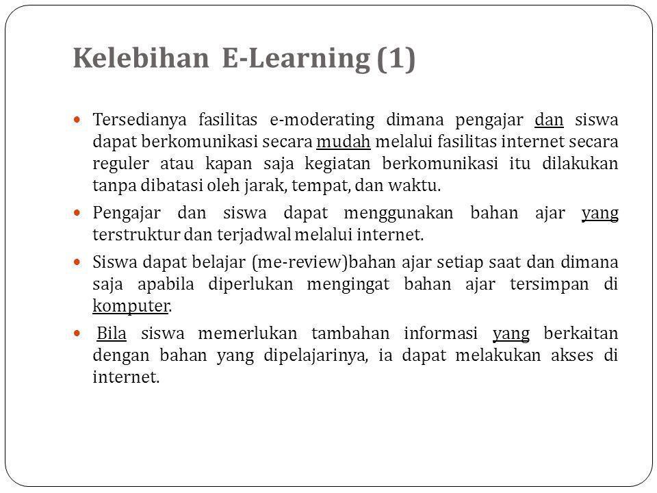 Kelebihan E-Learning (1)  Tersedianya fasilitas e-moderating dimana pengajar dan siswa dapat berkomunikasi secara mudah melalui fasilitas internet secara reguler atau kapan saja kegiatan berkomunikasi itu dilakukan tanpa dibatasi oleh jarak, tempat, dan waktu.