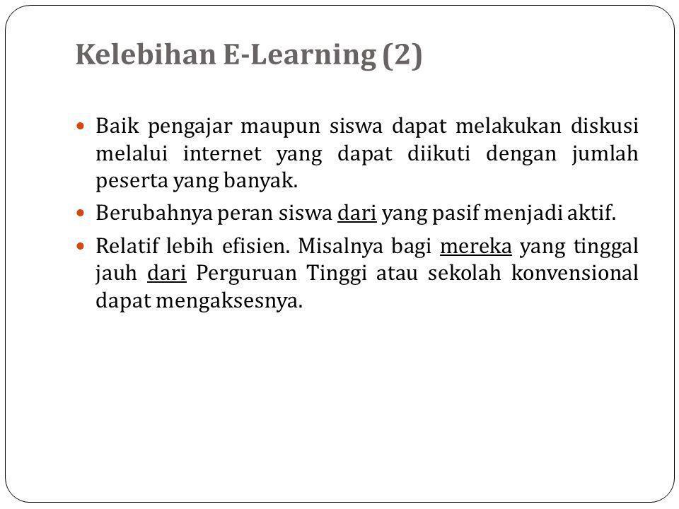 Kelebihan E-Learning (2)  Baik pengajar maupun siswa dapat melakukan diskusi melalui internet yang dapat diikuti dengan jumlah peserta yang banyak.