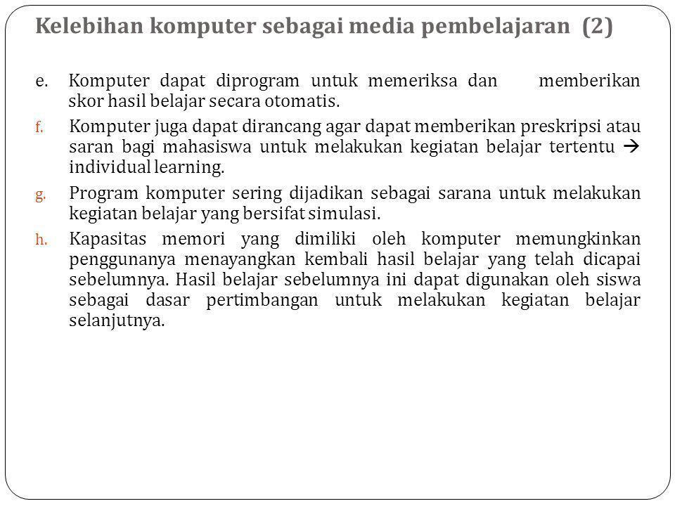 Kelebihan komputer sebagai media pembelajaran (2) e.