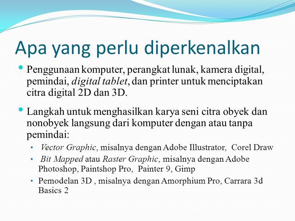 Apa yang perlu diperkenalkan • Penggunaan komputer, perangkat lunak, kamera digital, pemindai, digital tablet, dan printer untuk menciptakan citra dig