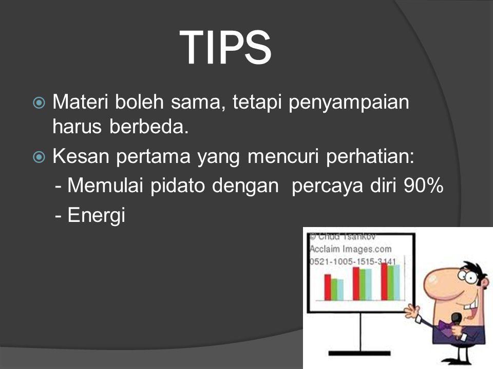 TIPS  Materi boleh sama, tetapi penyampaian harus berbeda.