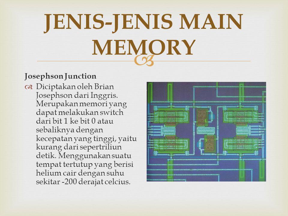  JENIS-JENIS MAIN MEMORY Charged-Coupled Device (CCD)  Merupakan memori yang terdiri dari ribuan metal bujur sangkar berukuran kecil yang masing-masing dapat menyimpan informasi digit binari dalam bentuk beban elektronik ( electric charge )