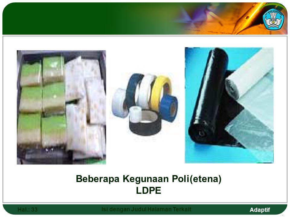 Adaptif KEGUNAAN POLIMER Poli(etena) densitas-rendah (LDPE)  Dibuat pada tekanan tinggi (sekitar 15 atm), densitas 0,91 – 0,94 g cm.  Banyak digunak