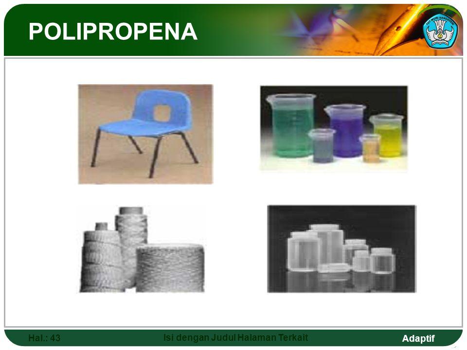Adaptif  Polipropena digunakan sebagai :  Wadah makanan,  Peralatan rumah sakit yang memerlukan sterilisasi,  Pelindung untuk mencegah masuknya ai