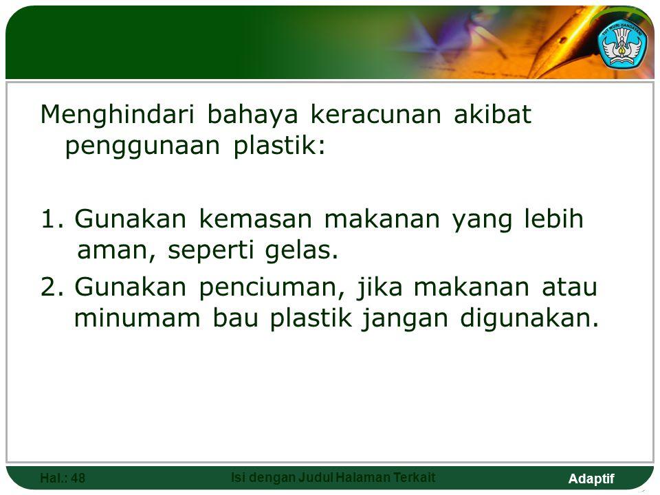 Adaptif MENGURANGI PENCEMARAN Hal.: 47 Isi dengan Judul Halaman Terkait 1. Kurangi penggunaan plastik. 2. Sampah plastik harus dipisahkan dengan sampa