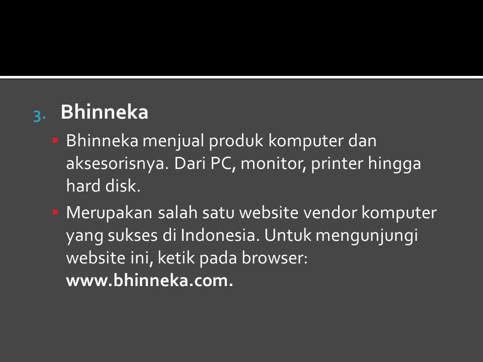 3.Bhinneka  Bhinneka menjual produk komputer dan aksesorisnya.