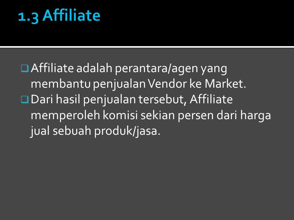  Affiliate adalah perantara/agen yang membantu penjualan Vendor ke Market.