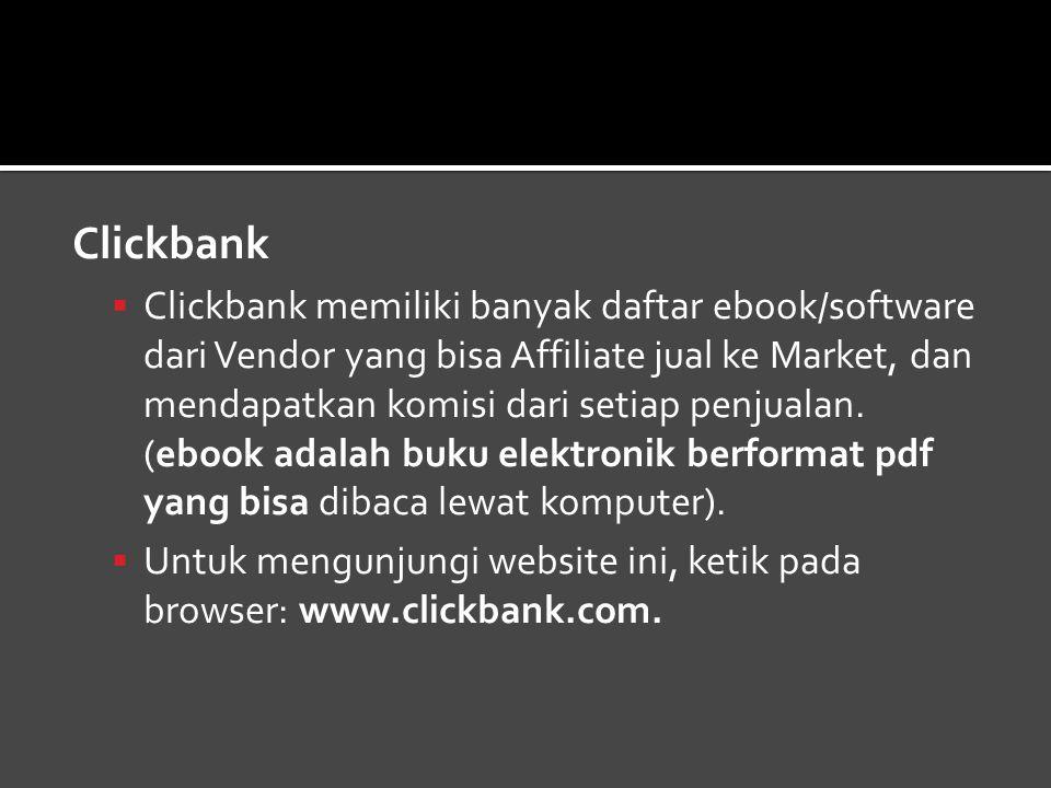 Clickbank  Clickbank memiliki banyak daftar ebook/software dari Vendor yang bisa Affiliate jual ke Market, dan mendapatkan komisi dari setiap penjualan.
