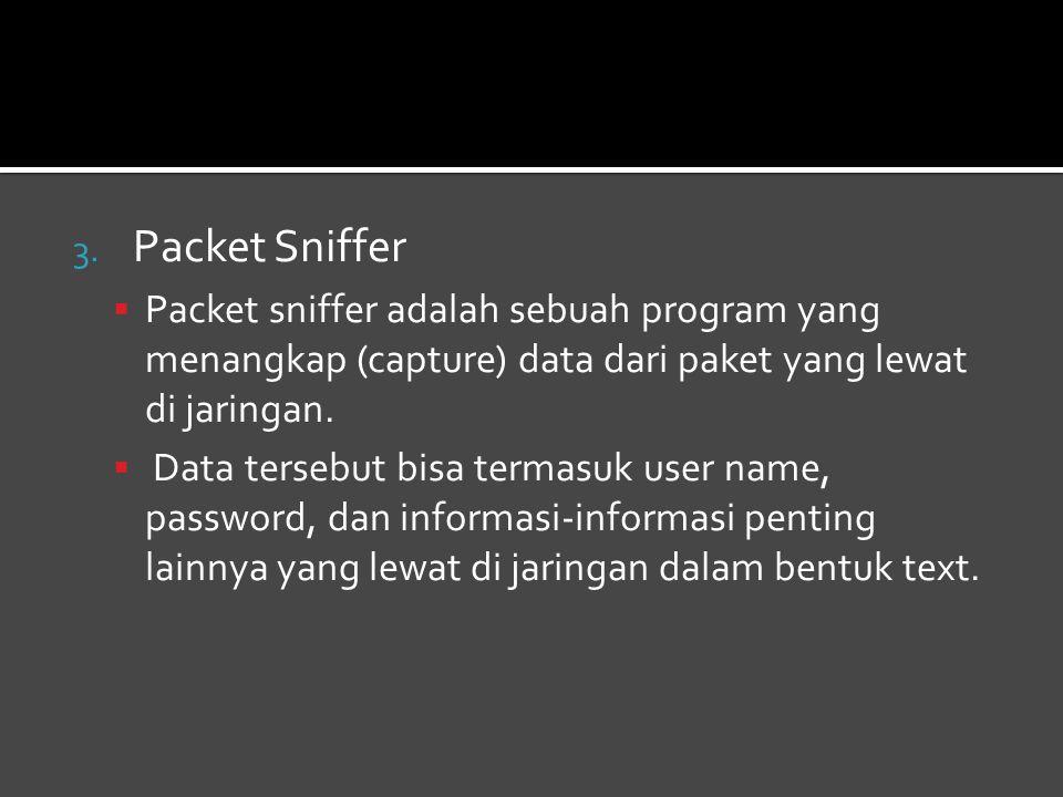 3. Packet Sniffer  Packet sniffer adalah sebuah program yang menangkap (capture) data dari paket yang lewat di jaringan.  Data tersebut bisa termasu