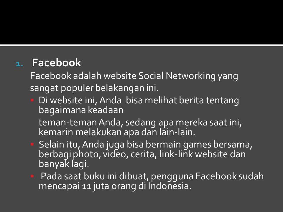 1.Facebook Facebook adalah website Social Networking yang sangat populer belakangan ini.