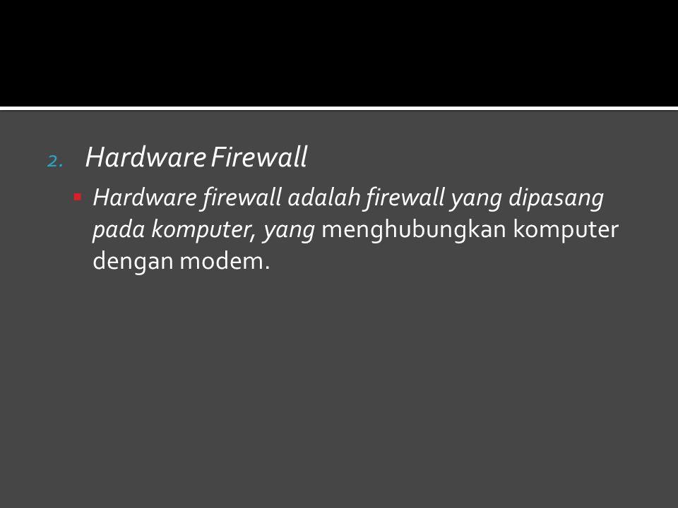 2. Hardware Firewall  Hardware firewall adalah firewall yang dipasang pada komputer, yang menghubungkan komputer dengan modem.