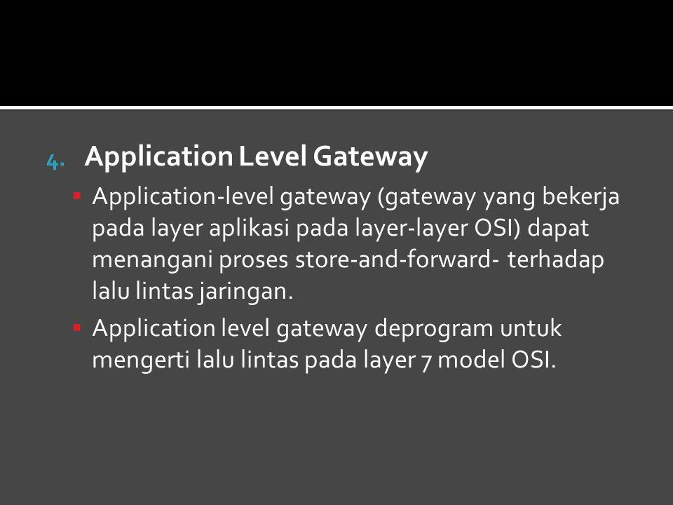 4. Application Level Gateway  Application-level gateway (gateway yang bekerja pada layer aplikasi pada layer-layer OSI) dapat menangani proses store-