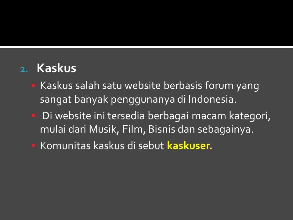 2.Kaskus  Kaskus salah satu website berbasis forum yang sangat banyak penggunanya di Indonesia.