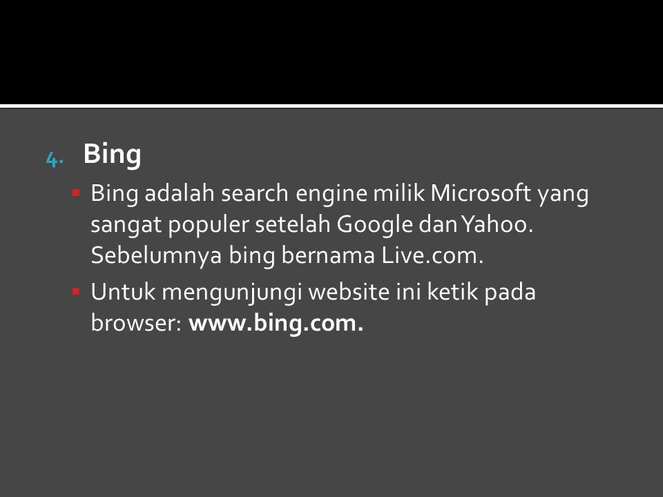 4.Bing  Bing adalah search engine milik Microsoft yang sangat populer setelah Google dan Yahoo.