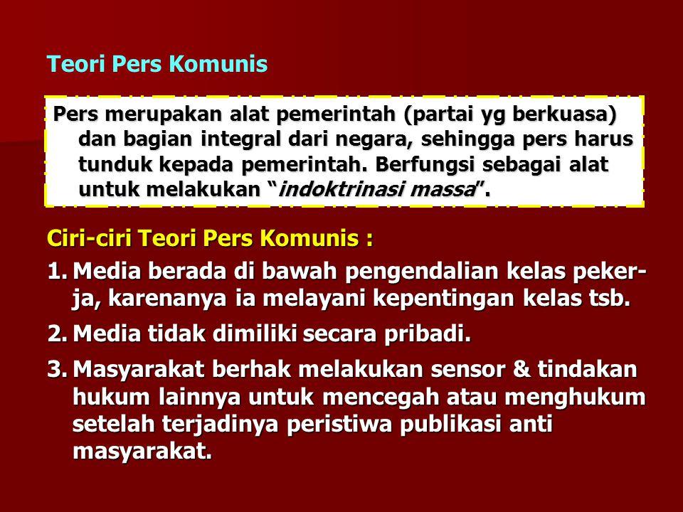 Pers merupakan alat pemerintah (partai yg berkuasa) dan bagian integral dari negara, sehingga pers harus tunduk kepada pemerintah. Berfungsi sebagai a
