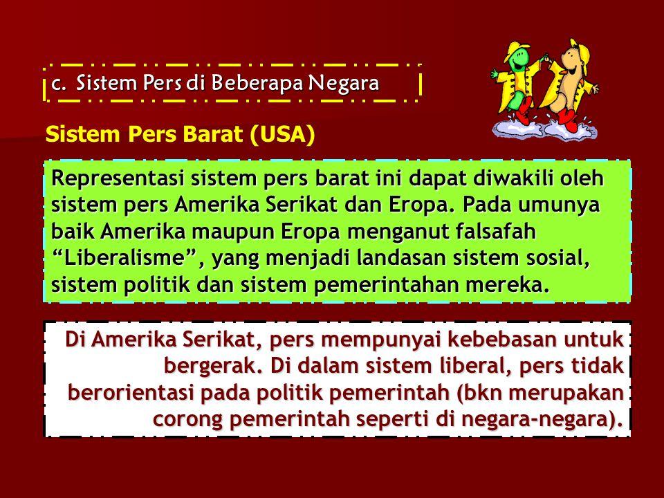 c.Sistem Pers di Beberapa Negara Sistem Pers Barat (USA) Representasi sistem pers barat ini dapat diwakili oleh sistem pers Amerika Serikat dan Eropa.