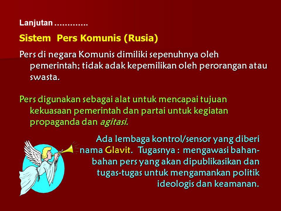 Lanjutan …………. Pers di negara Komunis dimiliki sepenuhnya oleh pemerintah; tidak adak kepemilikan oleh perorangan atau swasta. Pers digunakan sebagai