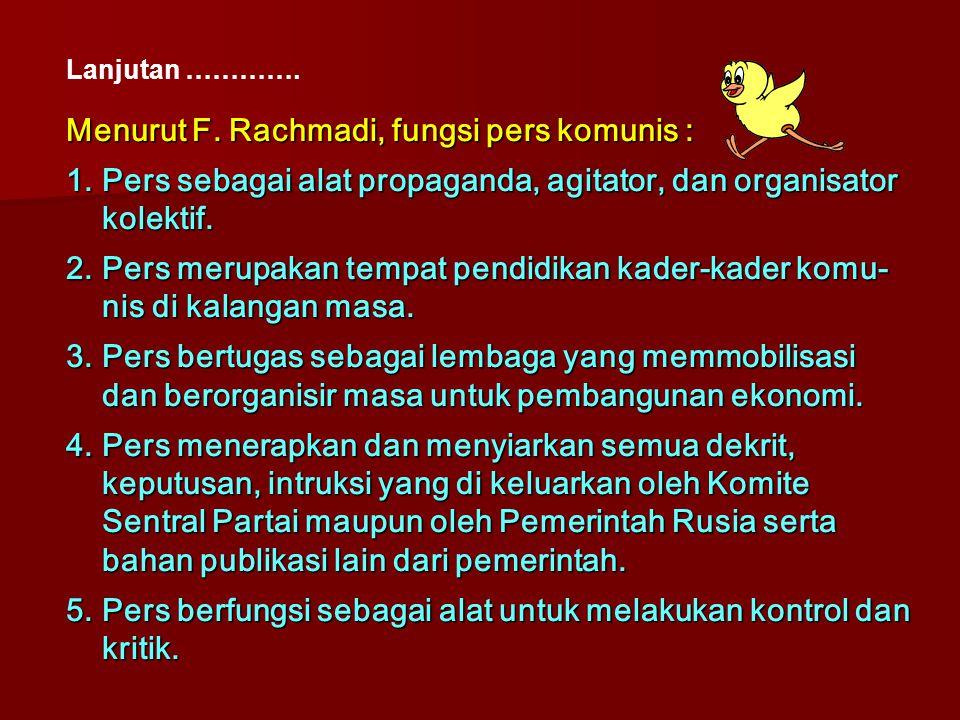 Lanjutan …………. Menurut F. Rachmadi, fungsi pers komunis : 1.Pers sebagai alat propaganda, agitator, dan organisator kolektif. 2.Pers merupakan tempat