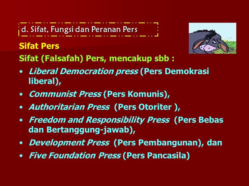 d.Sifat, Fungsi dan Peranan Pers Sifat Pers Sifat (Falsafah) Pers, mencakup sbb : •Liberal Democration press (Pers Demokrasi liberal), •Communist Pres