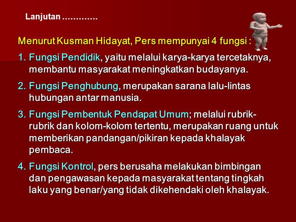 Menurut Kusman Hidayat, Pers mempunyai 4 fungsi : 1.Fungsi Pendidik, yaitu melalui karya-karya tercetaknya, membantu masyarakat meningkatkan budayanya
