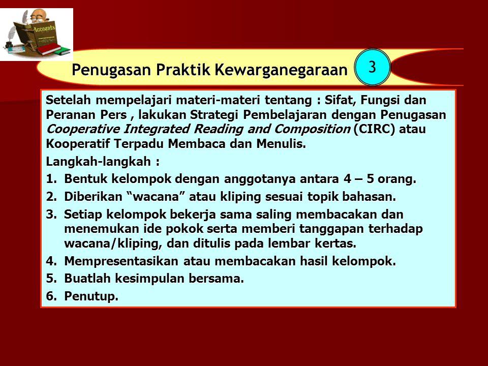 Penugasan Praktik Kewarganegaraan 3 Setelah mempelajari materi-materi tentang : Sifat, Fungsi dan Peranan Pers, lakukan Strategi Pembelajaran dengan P