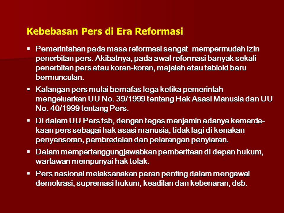  Pemerintahan pada masa reformasi sangat mempermudah izin penerbitan pers. Akibatnya, pada awal reformasi banyak sekali penerbitan pers atau koran-ko