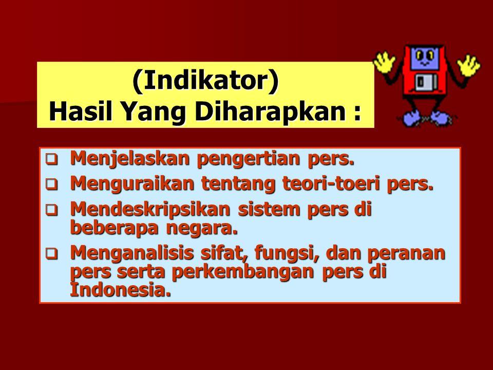 Pengertian Pers PERKEMBANGAN PERS Teori-teori Tentang Pers Sistem Pers di Beberapa Negara Barat (USA) Komunis (Rusia) Karakteristik Pers Barat & Komunis Otoritarian Libertarian Komunis Sifat, Fungsi dan Peranan Pers Perkembangan Pers di Indonesia