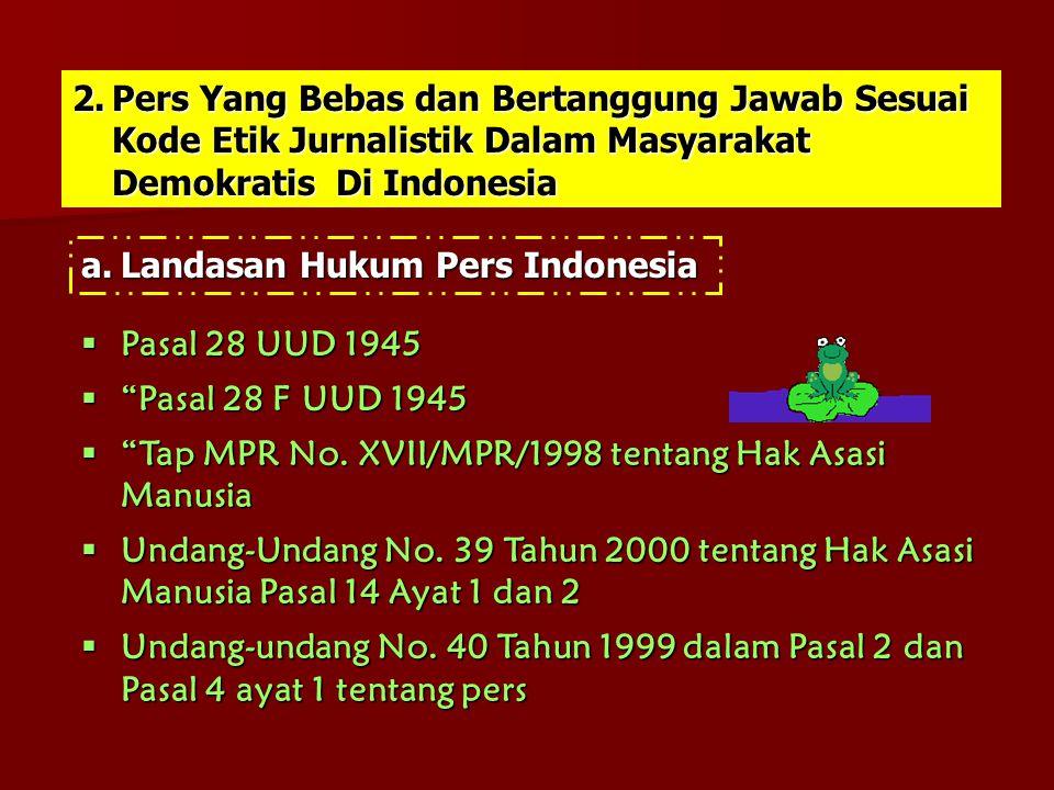 a.Landasan Hukum Pers Indonesia 2.Pers Yang Bebas dan Bertanggung Jawab Sesuai Kode Etik Jurnalistik Dalam Masyarakat Demokratis Di Indonesia  Pasal
