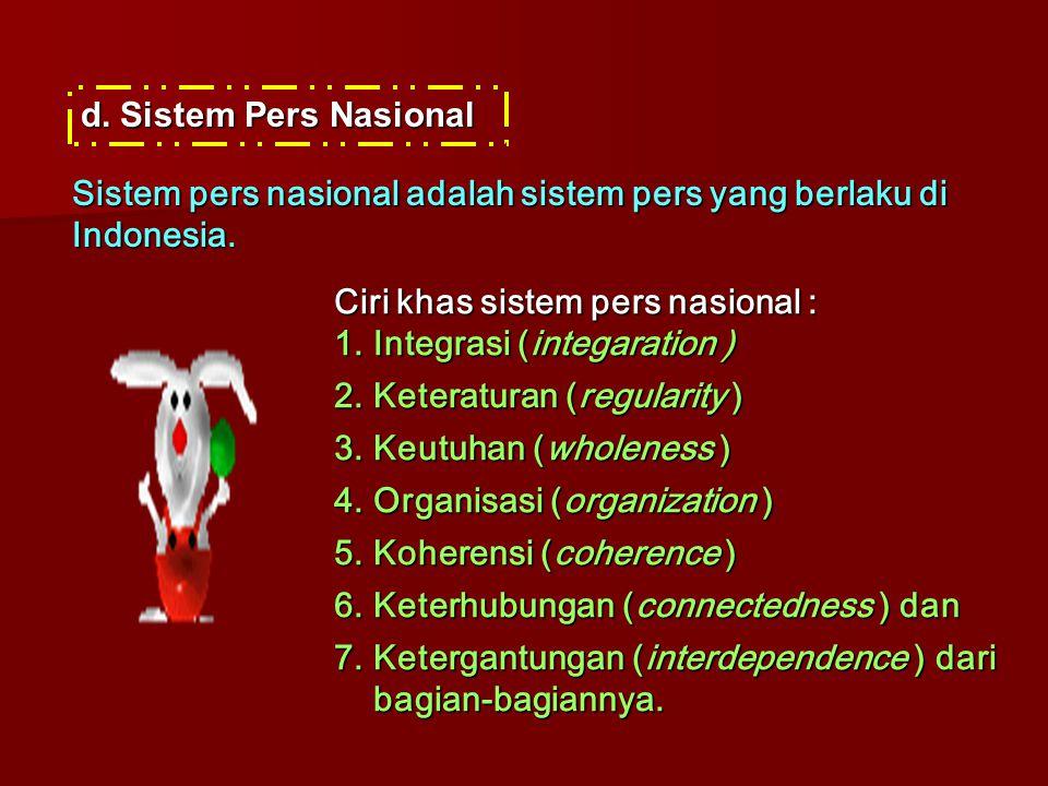 d.Sistem Pers Nasional Sistem pers nasional adalah sistem pers yang berlaku di Indonesia. Ciri khas sistem pers nasional : 1.Integrasi (integaration )