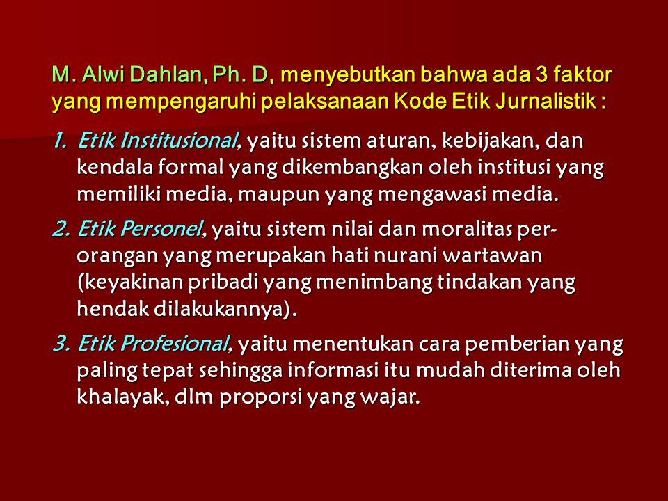 1.Etik Institusional, yaitu sistem aturan, kebijakan, dan kendala formal yang dikembangkan oleh institusi yang memiliki media, maupun yang mengawasi m