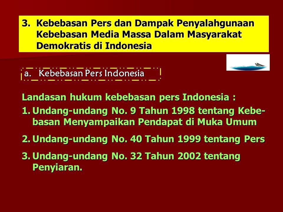 3.Kebebasan Pers dan Dampak Penyalahgunaan Kebebasan Media Massa Dalam Masyarakat Demokratis di Indonesia a.Kebebasan Pers Indonesia Landasan hukum ke
