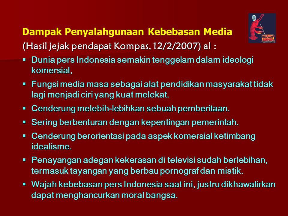 (Hasil jejak pendapat Kompas, 12/2/2007) al : Dampak Penyalahgunaan Kebebasan Media  Dunia pers Indonesia semakin tenggelam dalam ideologi komersial,
