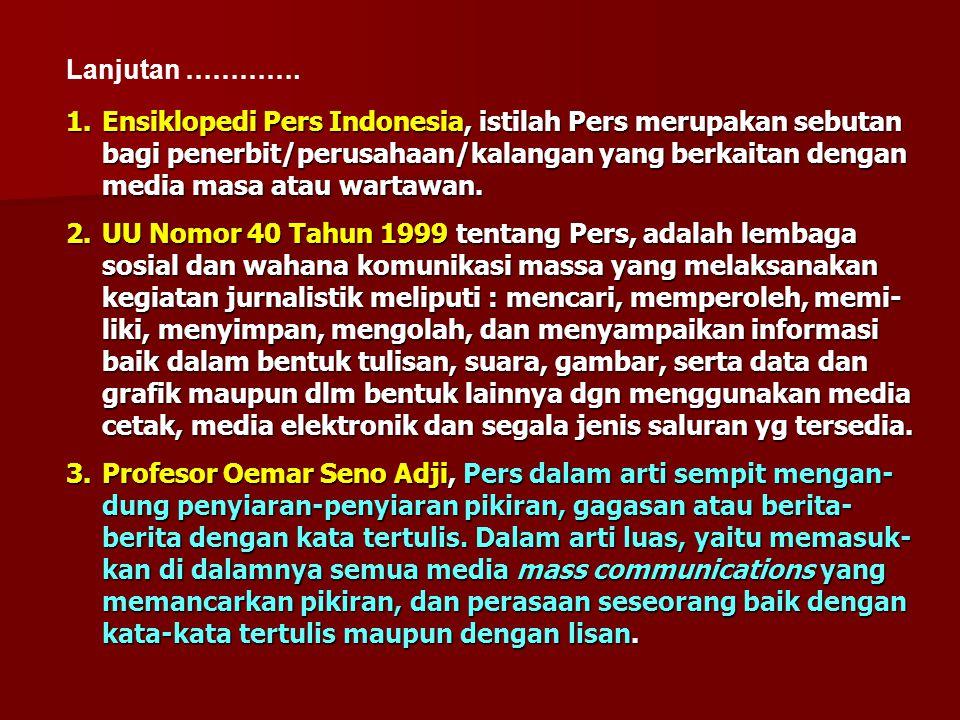 1.Ensiklopedi Pers Indonesia, istilah Pers merupakan sebutan bagi penerbit/perusahaan/kalangan yang berkaitan dengan media masa atau wartawan. 2.UU No
