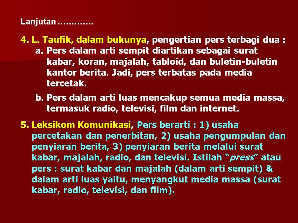 4.L. Taufik, dalam bukunya, pengertian pers terbagi dua : a.Pers dalam arti sempit diartikan sebagai surat kabar, koran, majalah, tabloid, dan buletin
