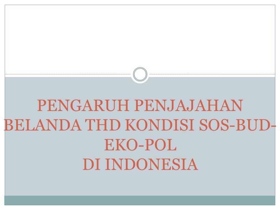 PENGARUH PENJAJAHAN BELANDA THD KONDISI SOS-BUD- EKO-POL DI INDONESIA