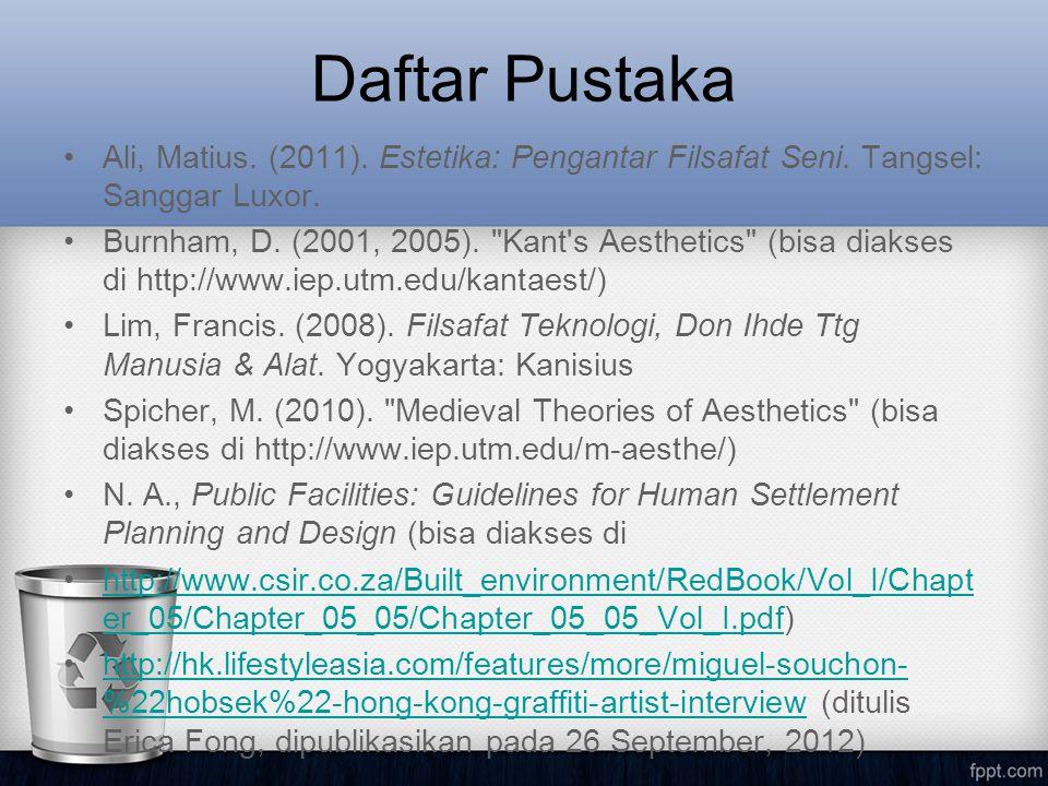 Daftar Pustaka •Ali, Matius. (2011). Estetika: Pengantar Filsafat Seni. Tangsel: Sanggar Luxor. •Burnham, D. (2001, 2005).