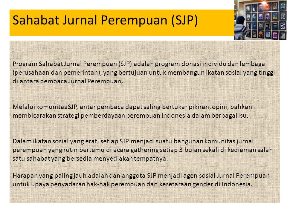 • Jurnal Program Sahabat Jurnal Perempuan (SJP) adalah program donasi individu dan lembaga (perusahaan dan pemerintah), yang bertujuan untuk membangun