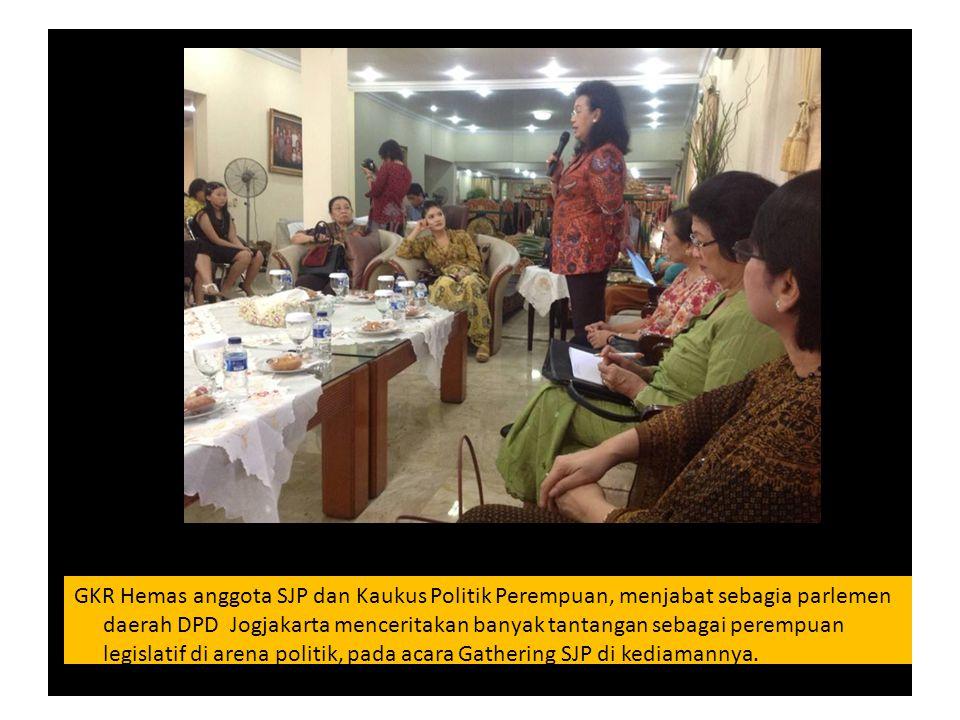 GKR Hemas anggota SJP dan Kaukus Politik Perempuan, menjabat sebagia parlemen daerah DPD Jogjakarta menceritakan banyak tantangan sebagai perempuan le