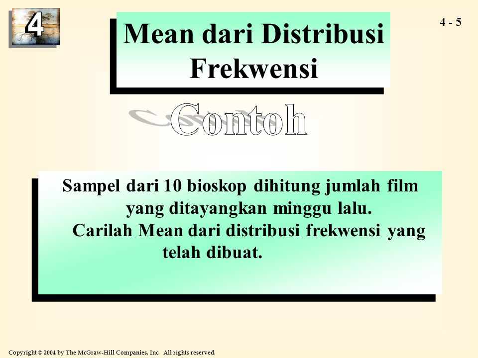 4 - 5 Copyright © 2004 by The McGraw-Hill Companies, Inc. All rights reserved. Sampel dari 10 bioskop dihitung jumlah film yang ditayangkan minggu lal