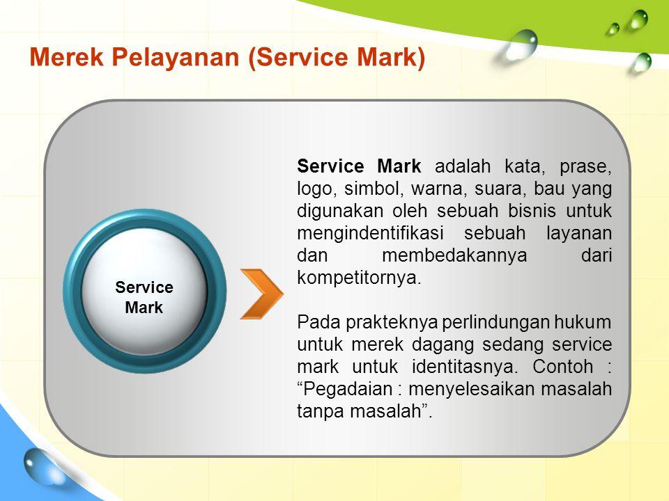 Merek Pelayanan (Service Mark) Service Mark adalah kata, prase, logo, simbol, warna, suara, bau yang digunakan oleh sebuah bisnis untuk mengindentifikasi sebuah layanan dan membedakannya dari kompetitornya.